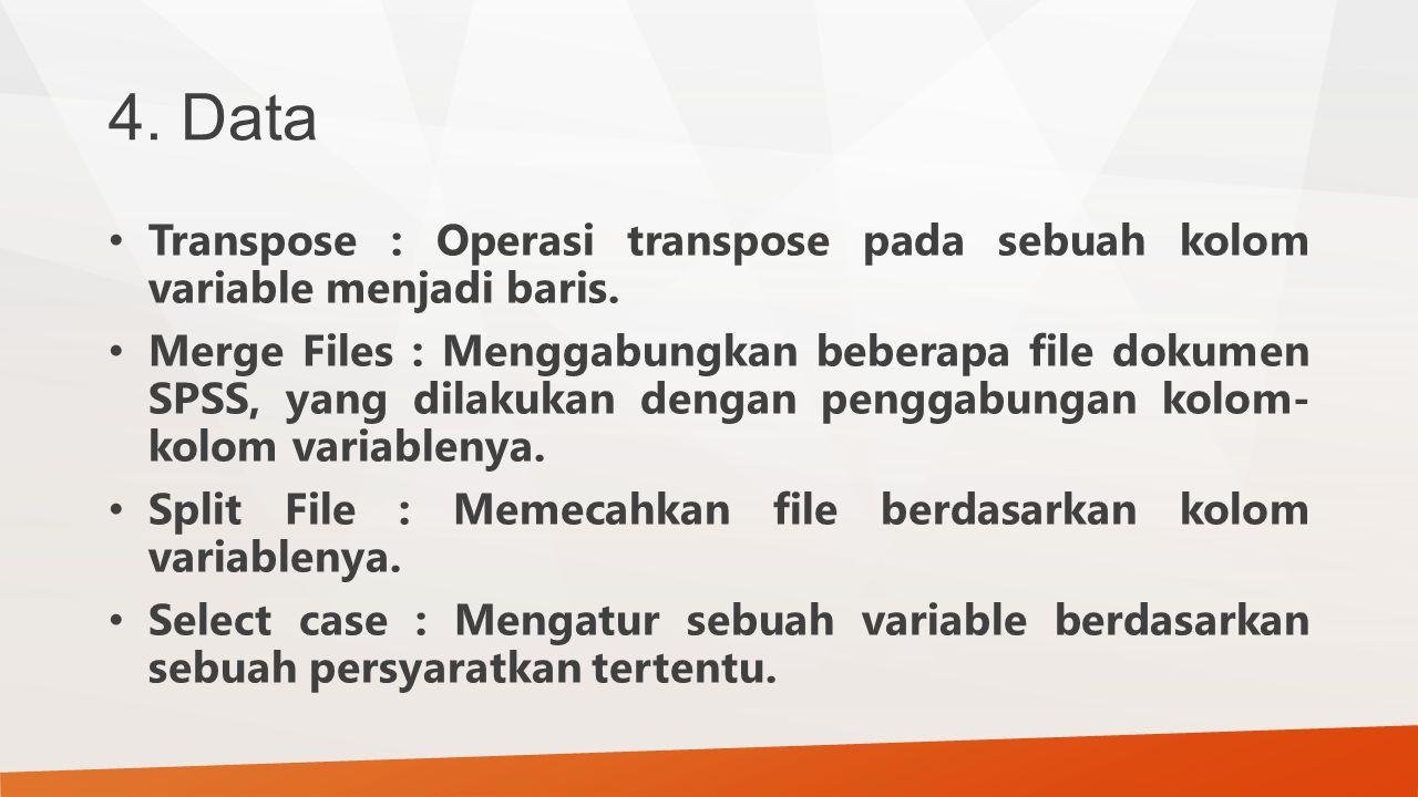 4. Data Transpose : Operasi transpose pada sebuah kolom variable menjadi baris.