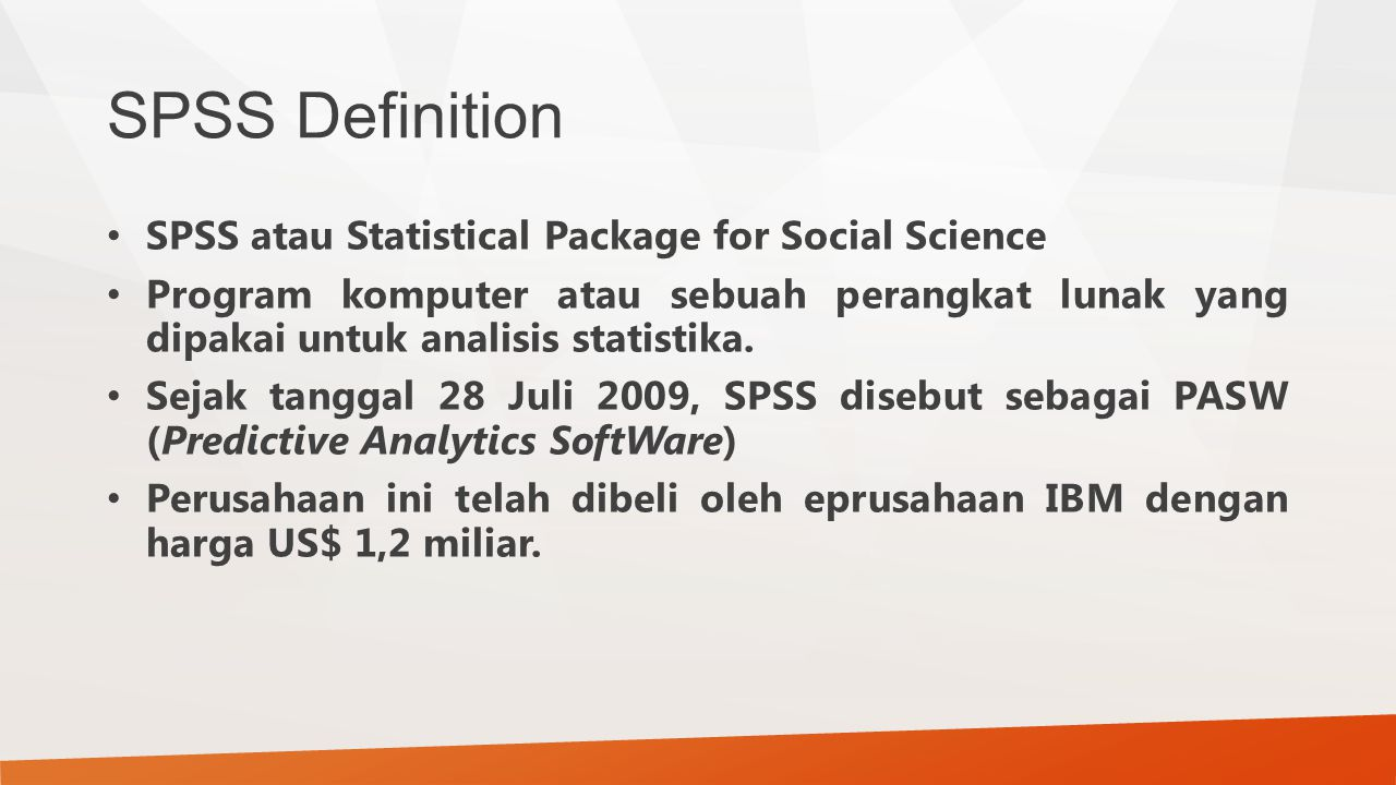 SPSS Definition SPSS atau Statistical Package for Social Science