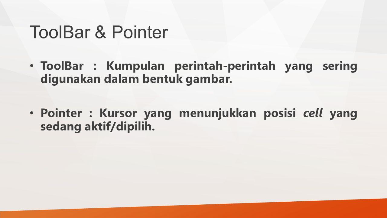 ToolBar & Pointer ToolBar : Kumpulan perintah-perintah yang sering digunakan dalam bentuk gambar.