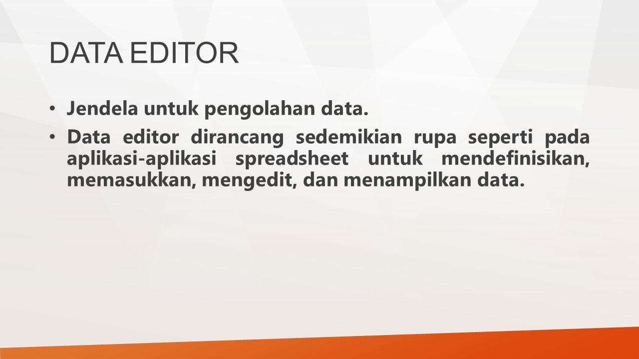 DATA EDITOR Jendela untuk pengolahan data.