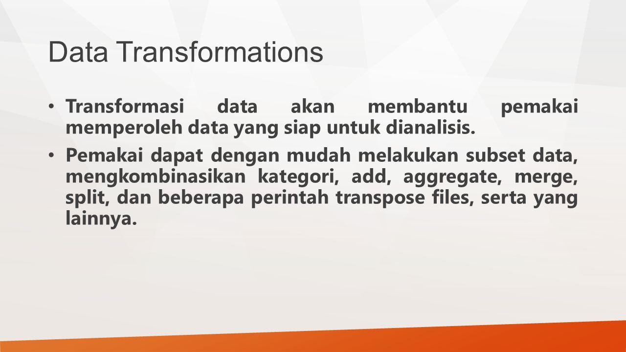 Data Transformations Transformasi data akan membantu pemakai memperoleh data yang siap untuk dianalisis.