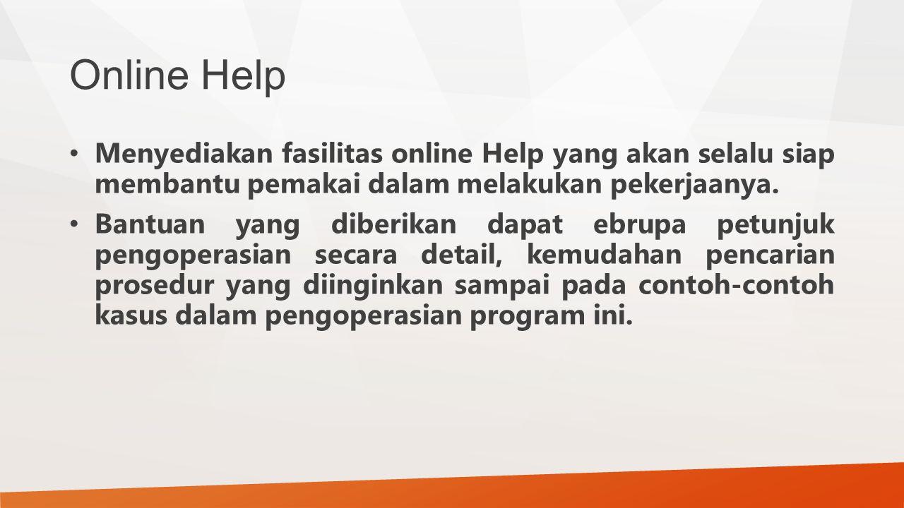 Online Help Menyediakan fasilitas online Help yang akan selalu siap membantu pemakai dalam melakukan pekerjaanya.