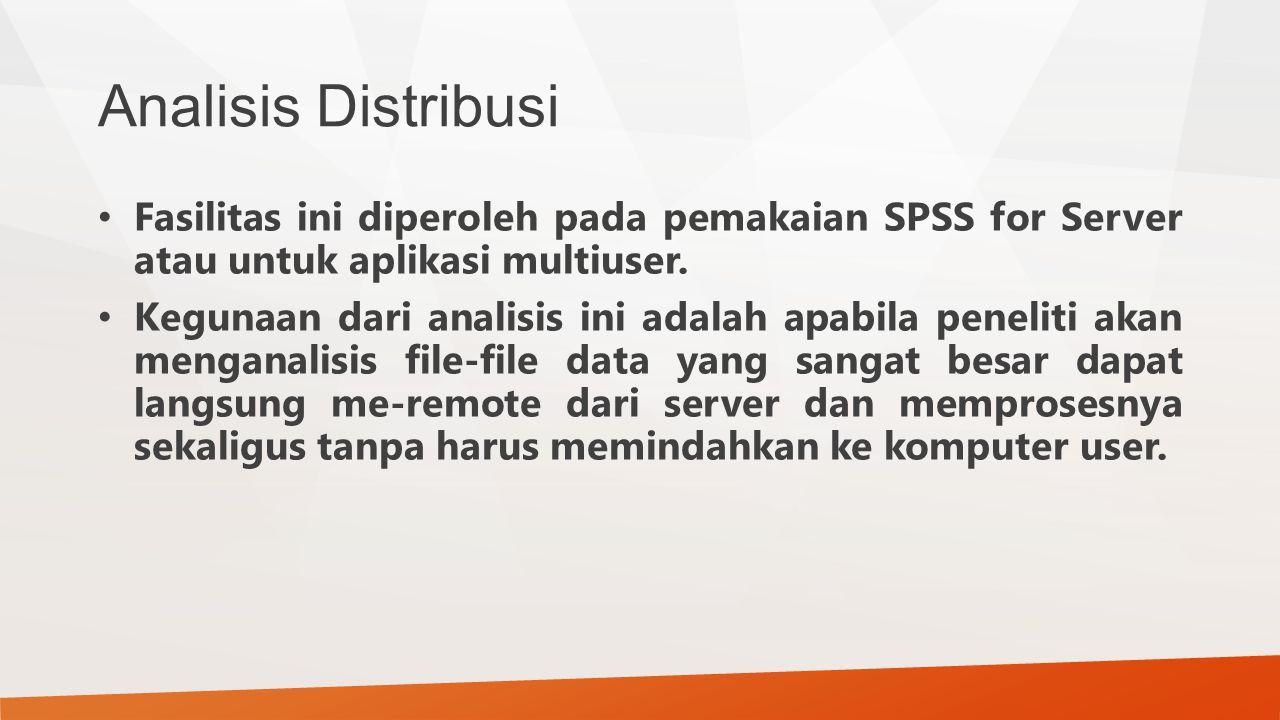 Analisis Distribusi Fasilitas ini diperoleh pada pemakaian SPSS for Server atau untuk aplikasi multiuser.