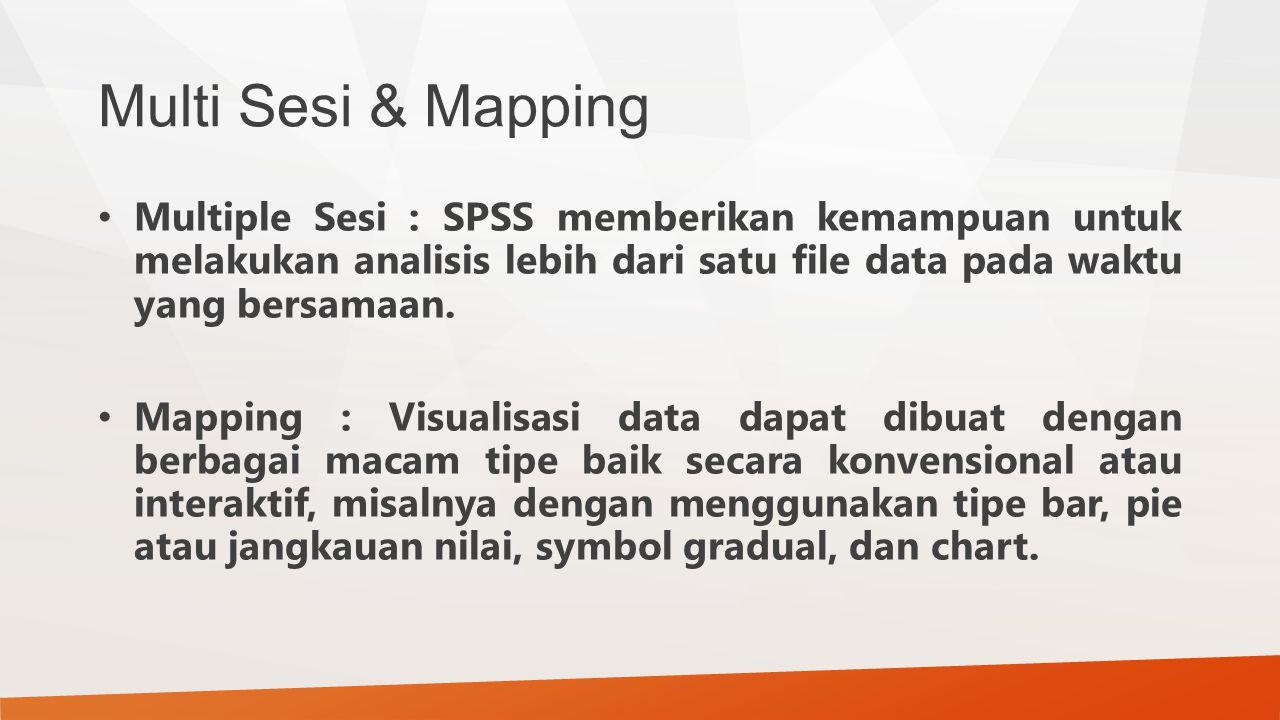 Multi Sesi & Mapping Multiple Sesi : SPSS memberikan kemampuan untuk melakukan analisis lebih dari satu file data pada waktu yang bersamaan.