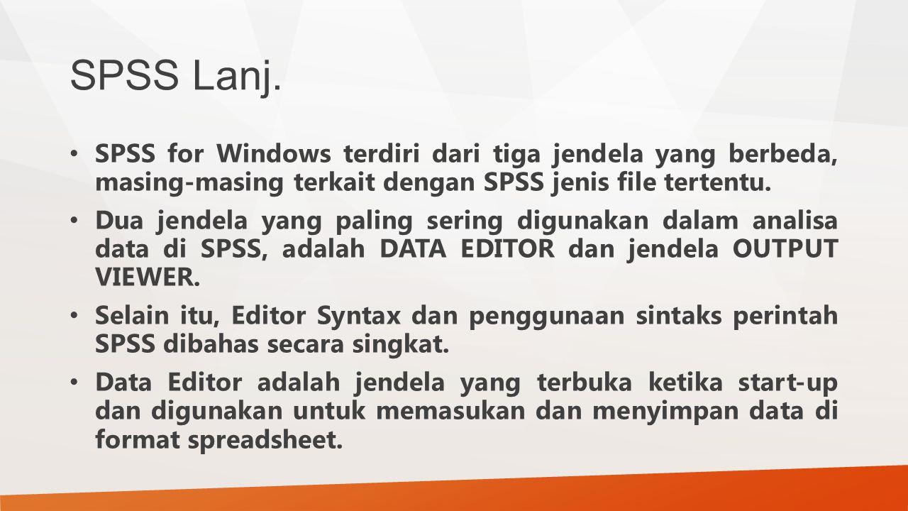 SPSS Lanj. SPSS for Windows terdiri dari tiga jendela yang berbeda, masing-masing terkait dengan SPSS jenis file tertentu.