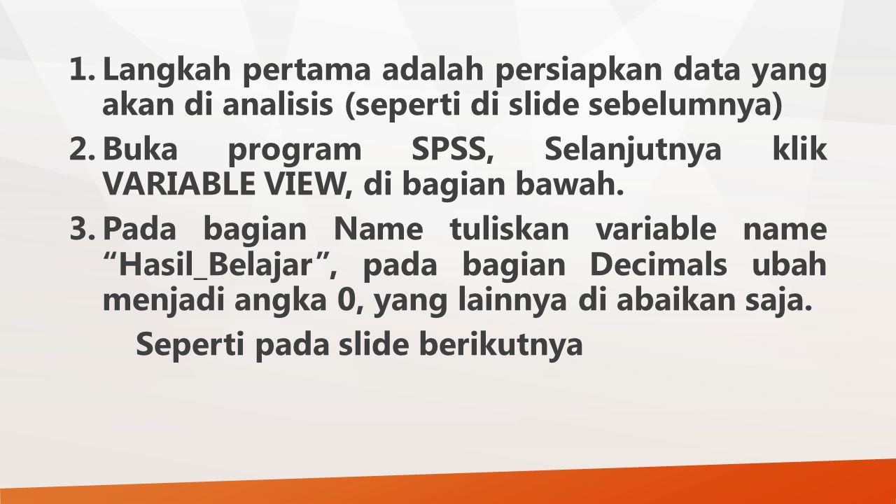 Langkah pertama adalah persiapkan data yang akan di analisis (seperti di slide sebelumnya)