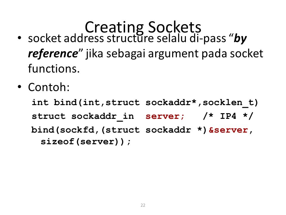Creating Sockets socket address structure selalu di-pass by reference jika sebagai argument pada socket functions.