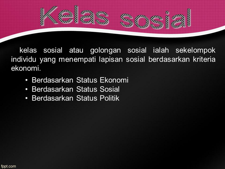 Kelas sosial kelas sosial atau golongan sosial ialah sekelompok individu yang menempati lapisan sosial berdasarkan kriteria ekonomi.