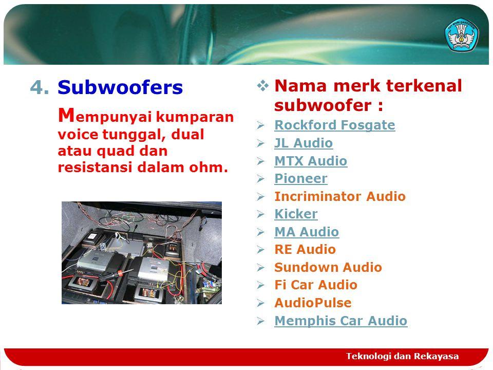 Subwoofers Mempunyai kumparan voice tunggal, dual atau quad dan resistansi dalam ohm. Nama merk terkenal subwoofer :