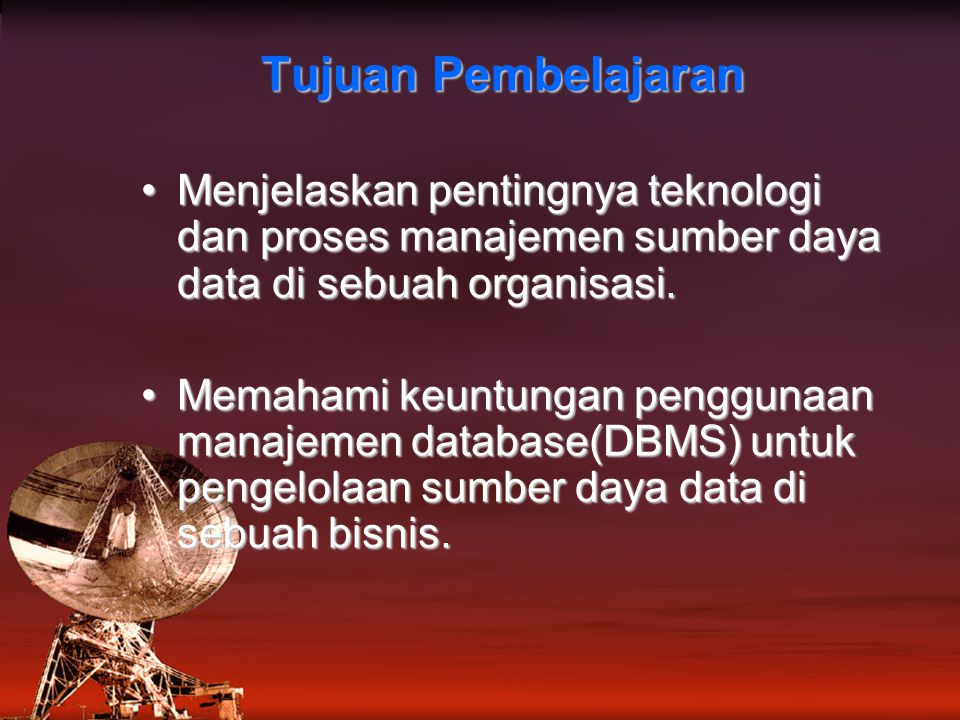 Tujuan Pembelajaran Menjelaskan pentingnya teknologi dan proses manajemen sumber daya data di sebuah organisasi.