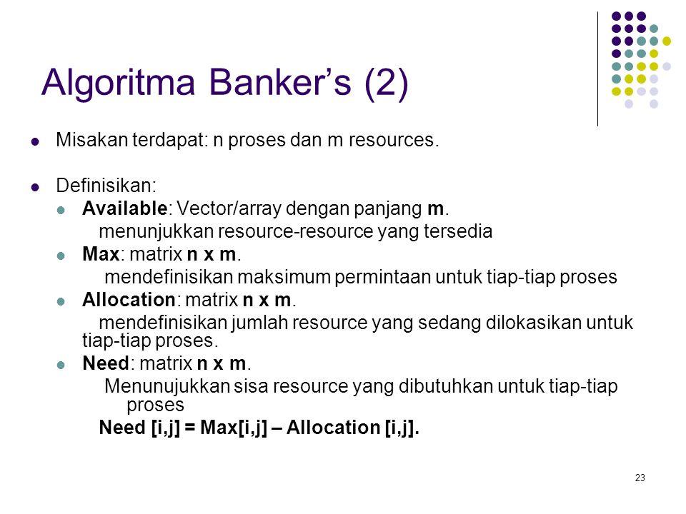 Algoritma Banker's (2) Misakan terdapat: n proses dan m resources.