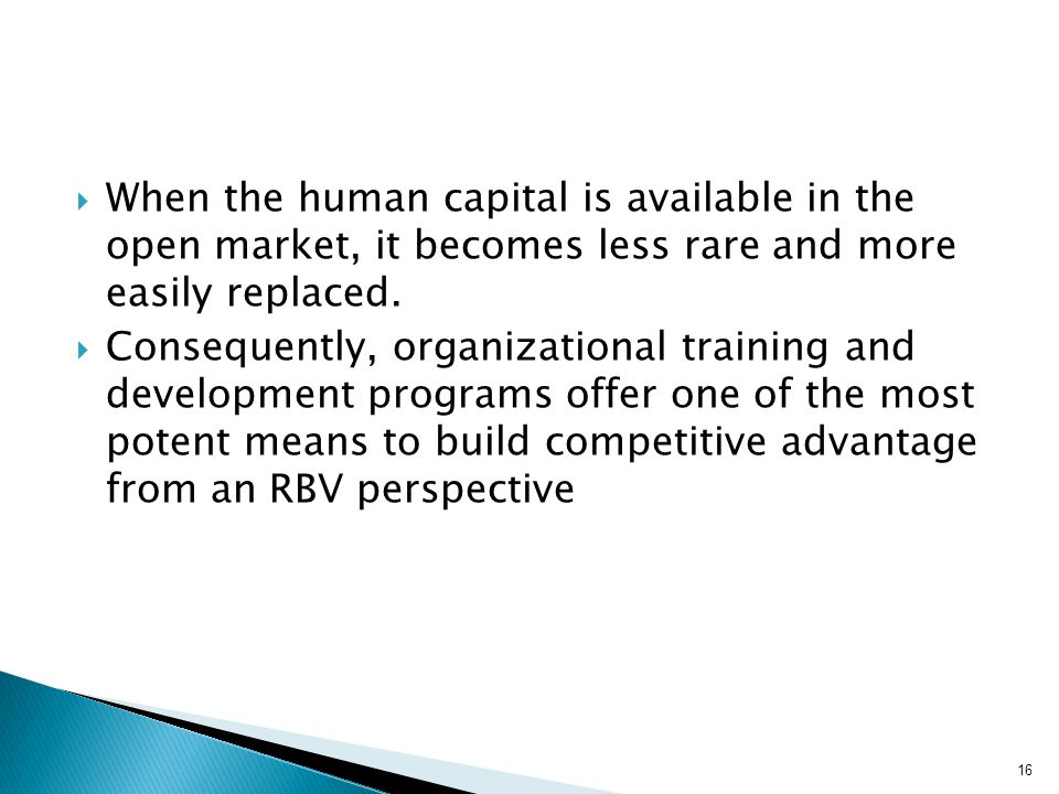 When the human capital is available in the open market, it becomes less rare and more easily replaced.