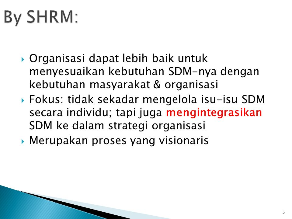 By SHRM: Organisasi dapat lebih baik untuk menyesuaikan kebutuhan SDM-nya dengan kebutuhan masyarakat & organisasi.