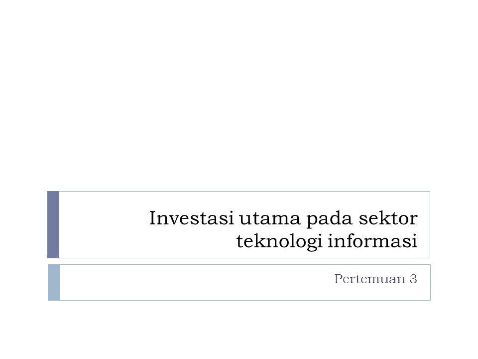 Investasi utama pada sektor teknologi informasi