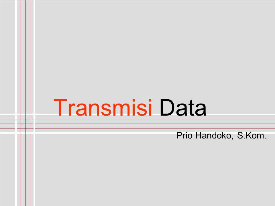 Transmisi Data Prio Handoko, S.Kom.