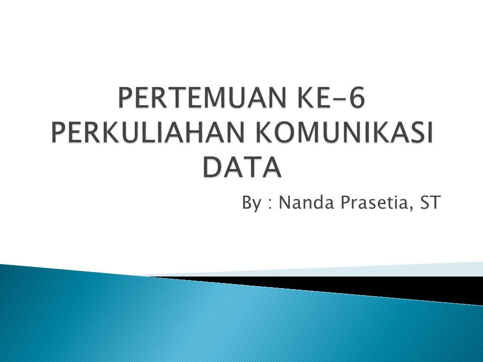 PERTEMUAN KE-6 PERKULIAHAN KOMUNIKASI DATA