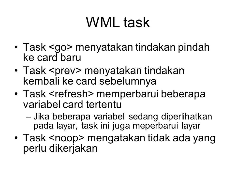 WML task Task <go> menyatakan tindakan pindah ke card baru
