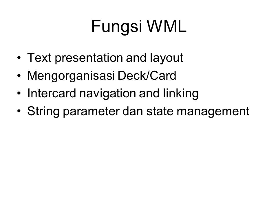 Fungsi WML Text presentation and layout Mengorganisasi Deck/Card