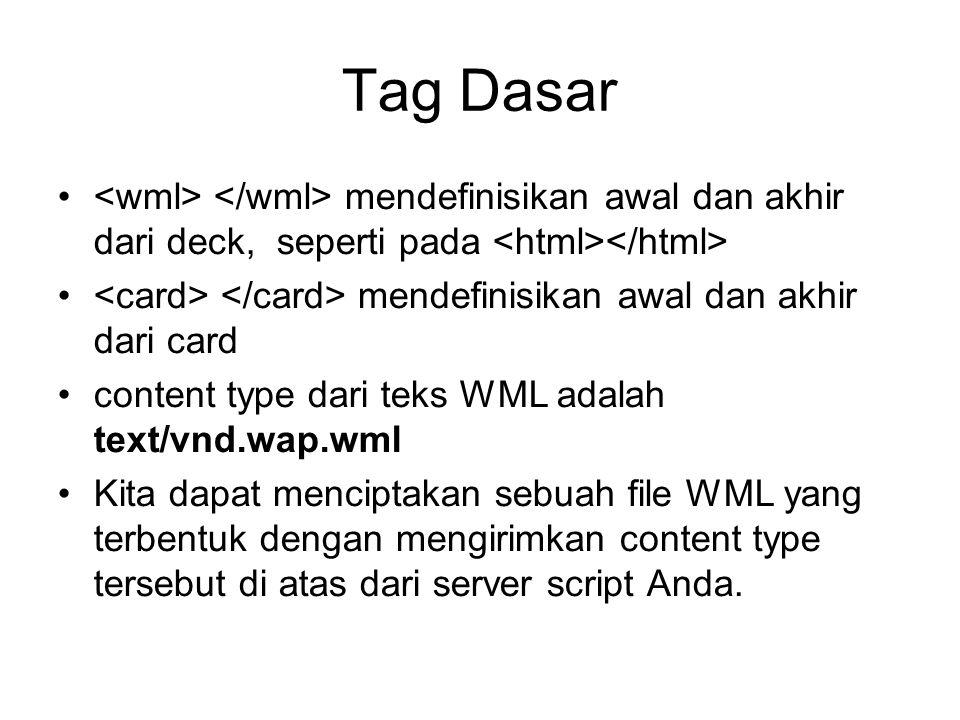 Tag Dasar <wml> </wml> mendefinisikan awal dan akhir dari deck, seperti pada <html></html> <card> </card> mendefinisikan awal dan akhir dari card.