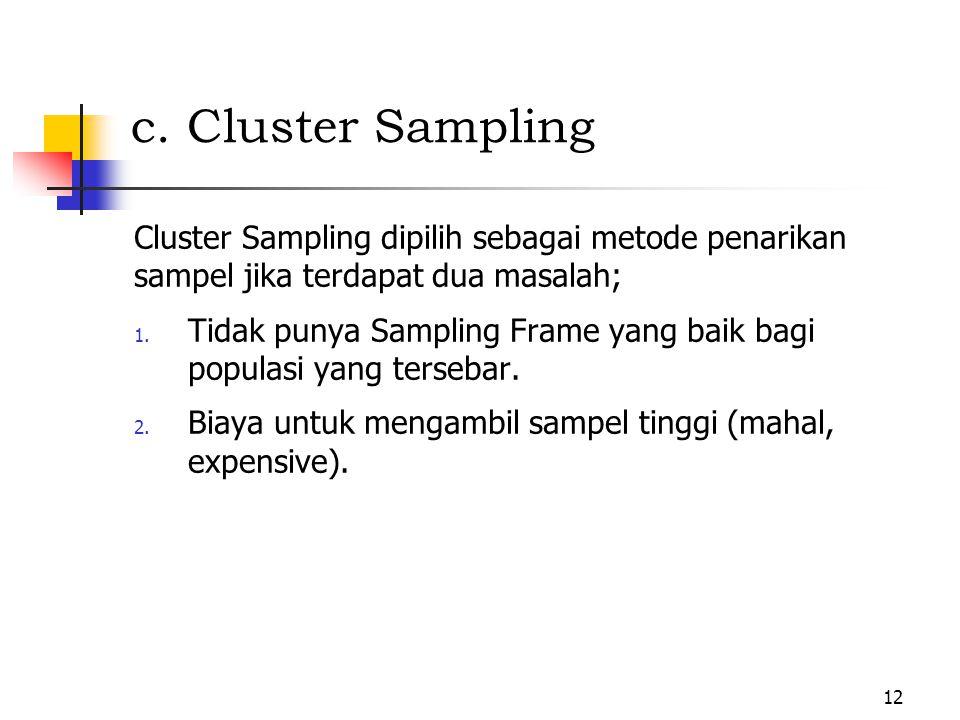 c. Cluster Sampling Cluster Sampling dipilih sebagai metode penarikan sampel jika terdapat dua masalah;