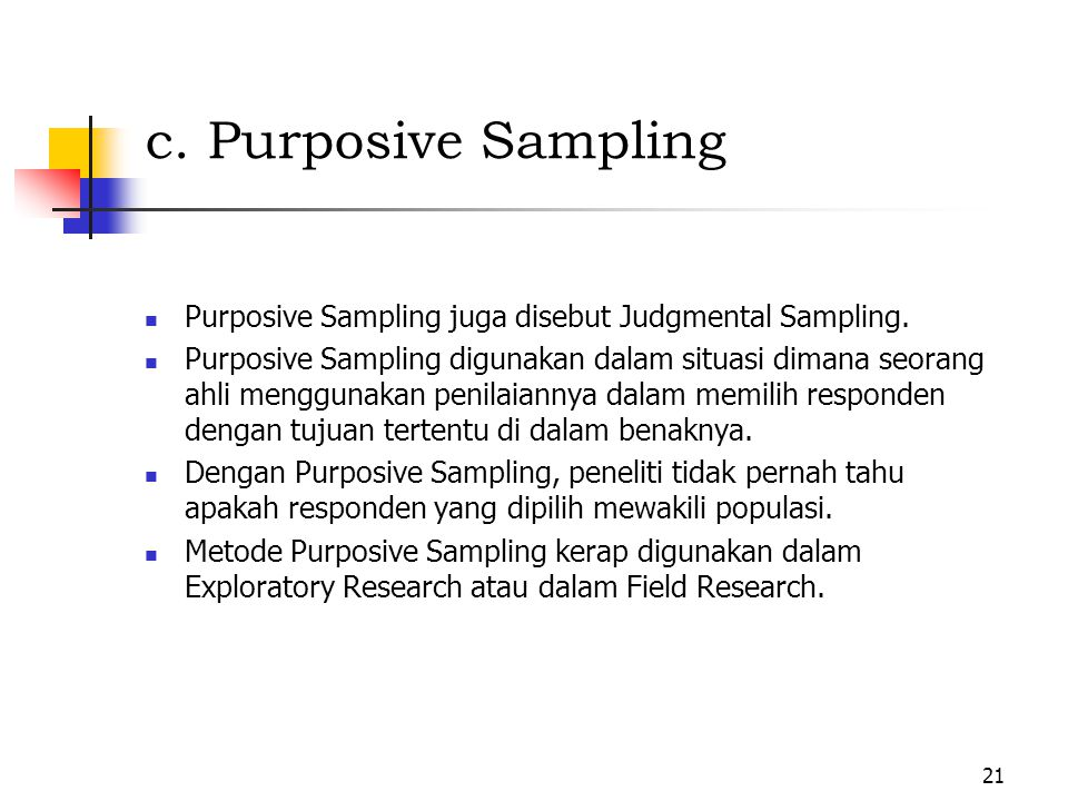 c. Purposive Sampling Purposive Sampling juga disebut Judgmental Sampling.