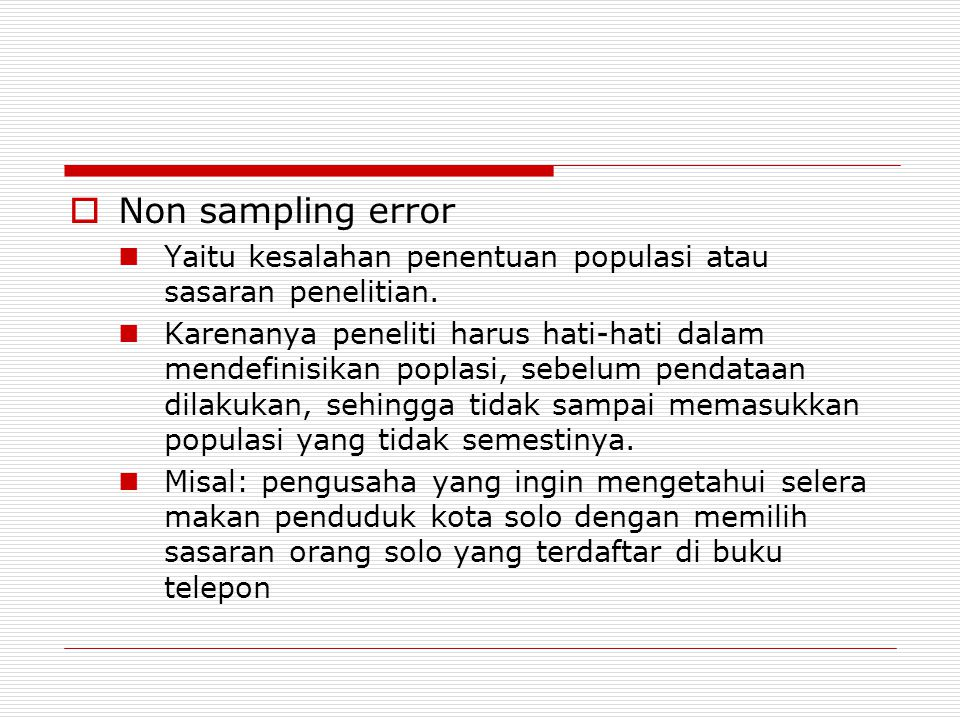 Non sampling error Yaitu kesalahan penentuan populasi atau sasaran penelitian.