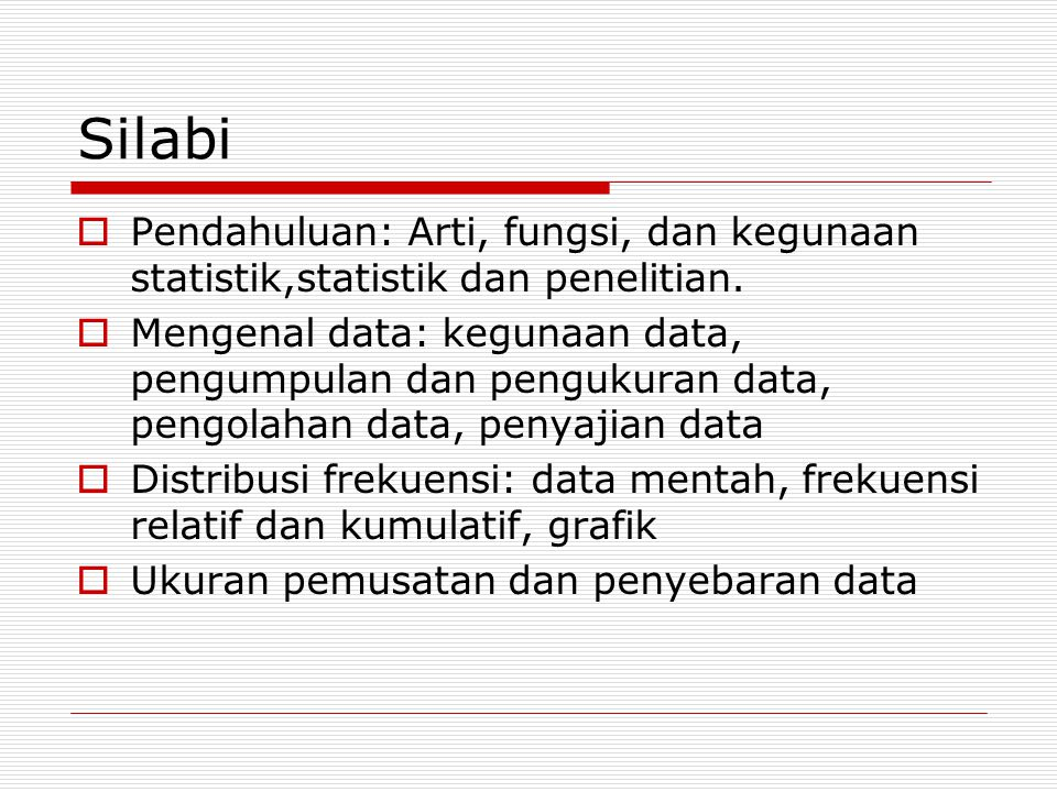 Silabi Pendahuluan: Arti, fungsi, dan kegunaan statistik,statistik dan penelitian.