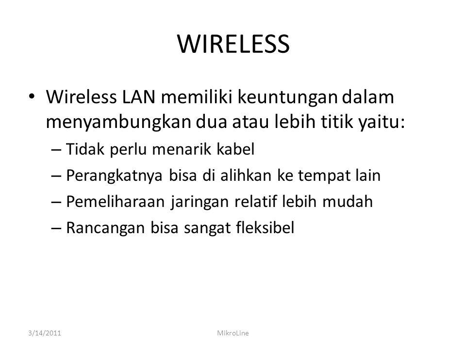 WIRELESS Wireless LAN memiliki keuntungan dalam menyambungkan dua atau lebih titik yaitu: Tidak perlu menarik kabel.