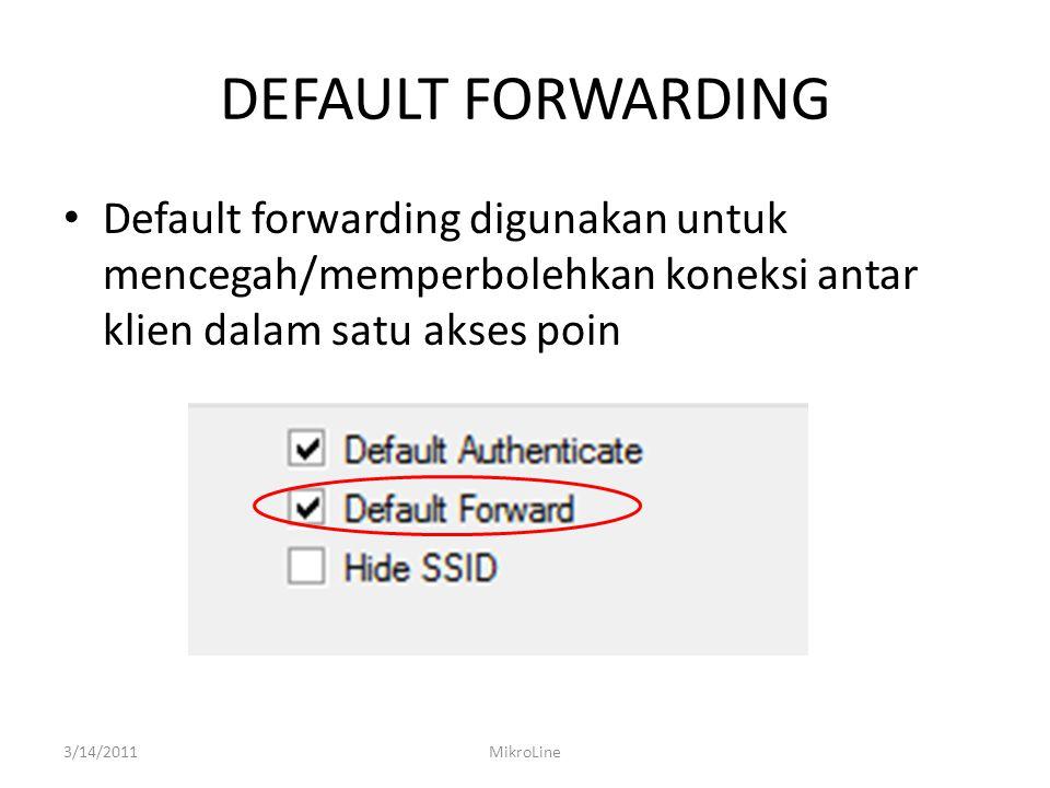 DEFAULT FORWARDING Default forwarding digunakan untuk mencegah/memperbolehkan koneksi antar klien dalam satu akses poin.