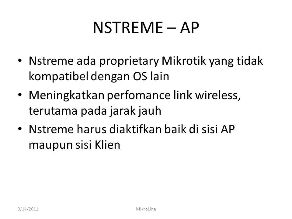 NSTREME – AP Nstreme ada proprietary Mikrotik yang tidak kompatibel dengan OS lain. Meningkatkan perfomance link wireless, terutama pada jarak jauh.