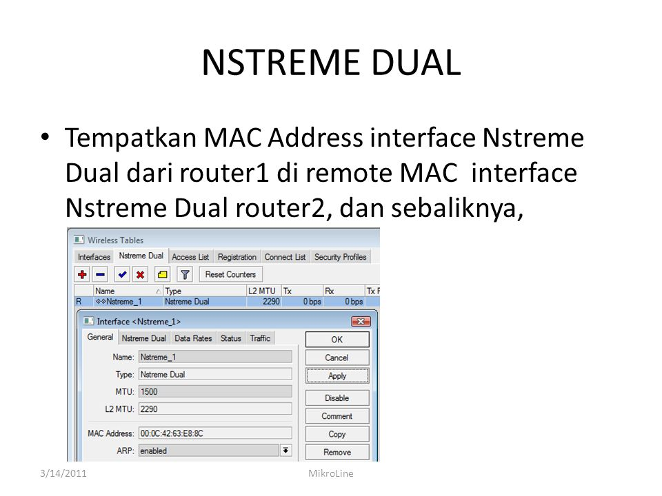 NSTREME DUAL Tempatkan MAC Address interface Nstreme Dual dari router1 di remote MAC interface Nstreme Dual router2, dan sebaliknya,