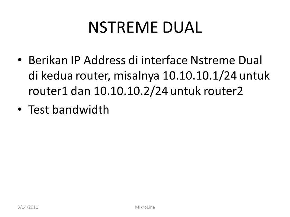 NSTREME DUAL Berikan IP Address di interface Nstreme Dual di kedua router, misalnya 10.10.10.1/24 untuk router1 dan 10.10.10.2/24 untuk router2.