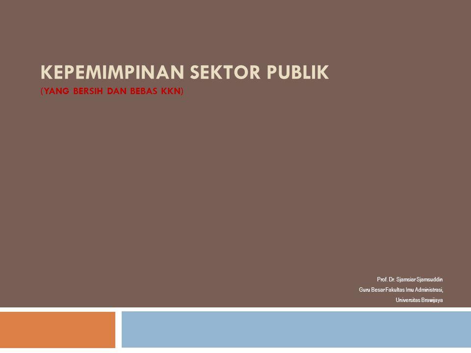 KEPEMIMPINAN SEKTOR PUBLIK (YANG BERSIH DAN BEBAS KKN)