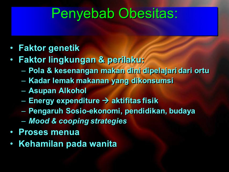 Penyebab Obesitas: Faktor genetik Faktor lingkungan & perilaku: