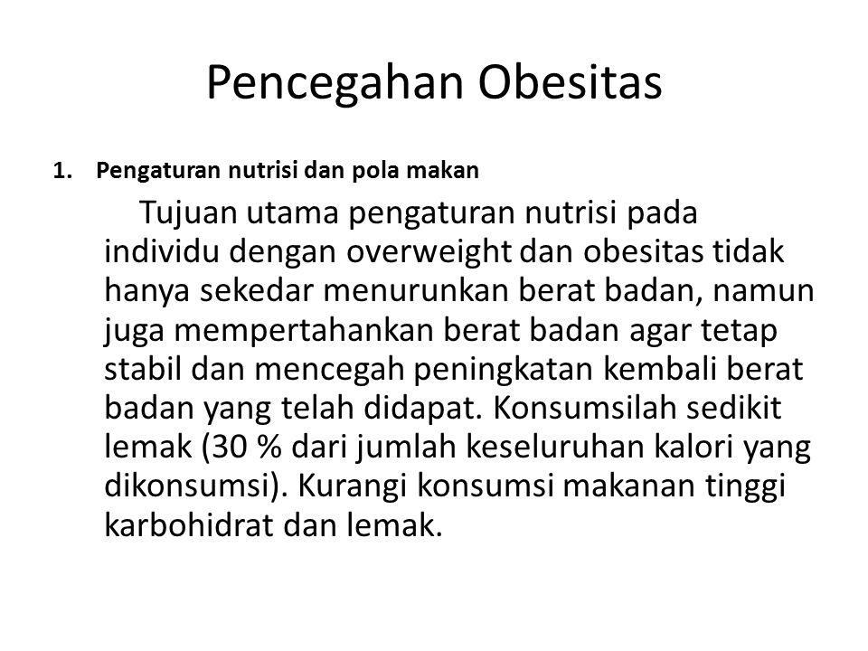 Pencegahan Obesitas 1. Pengaturan nutrisi dan pola makan.