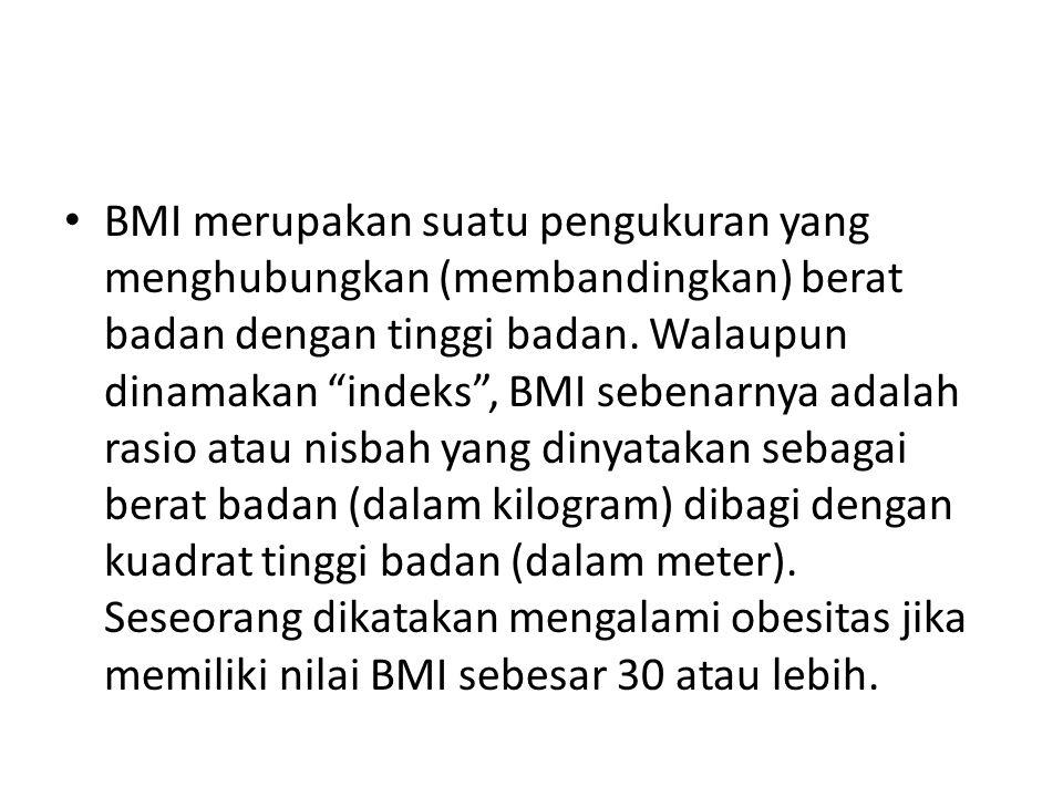 BMI merupakan suatu pengukuran yang menghubungkan (membandingkan) berat badan dengan tinggi badan.