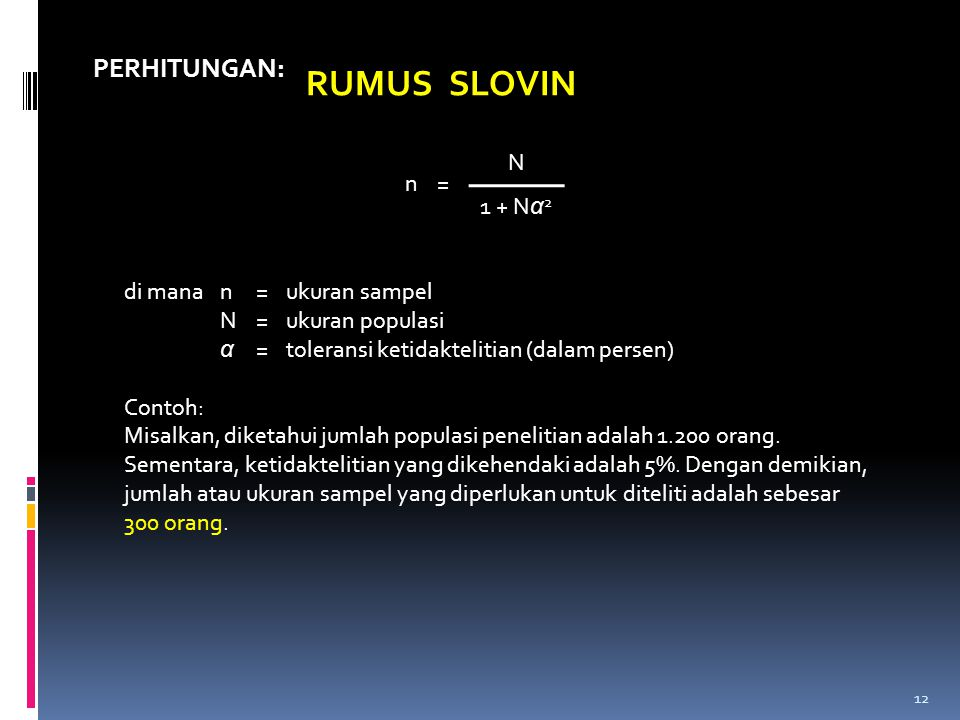 RUMUS SLOVIN PERHITUNGAN: N n = 1 + Nα2 di mana n = ukuran sampel