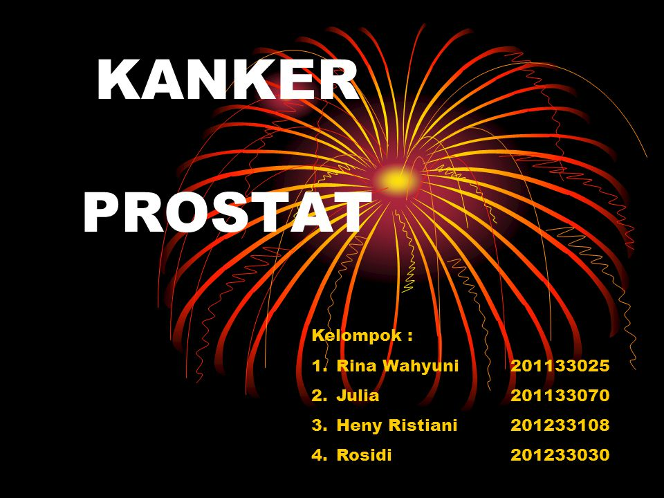 KANKER PROSTAT Kelompok : Rina Wahyuni 201133025 Julia 201133070