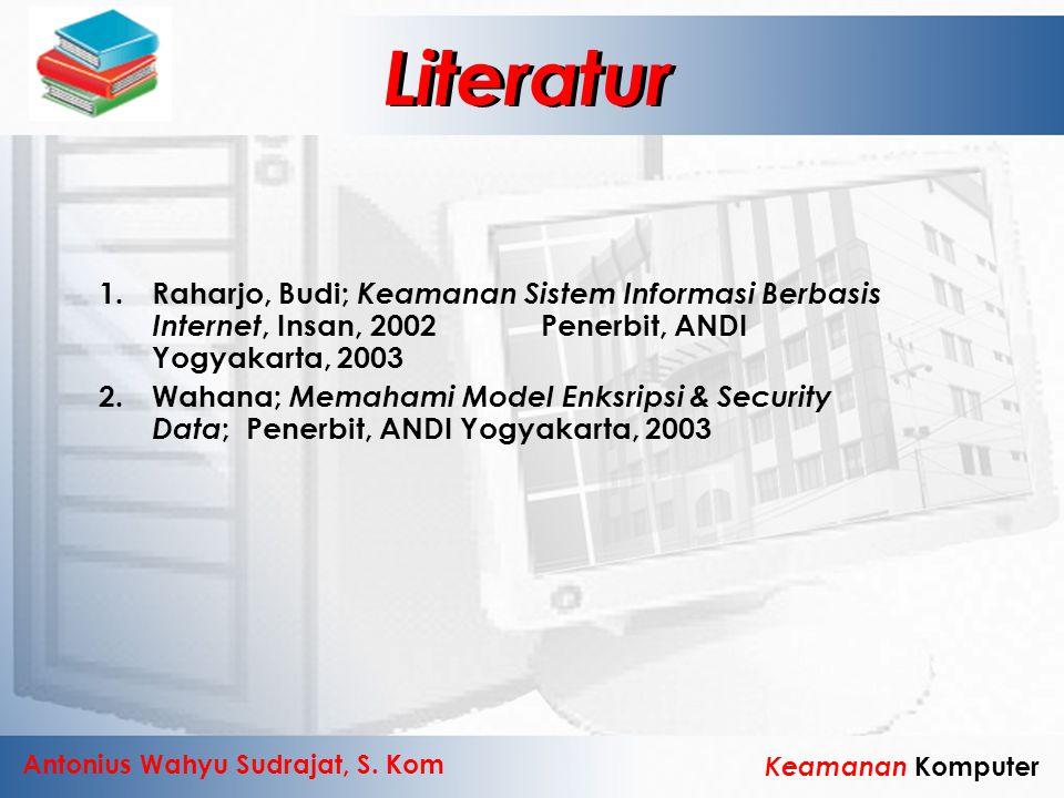 Literatur Literatur. Raharjo, Budi; Keamanan Sistem Informasi Berbasis Internet, Insan, 2002 Penerbit, ANDI Yogyakarta, 2003.