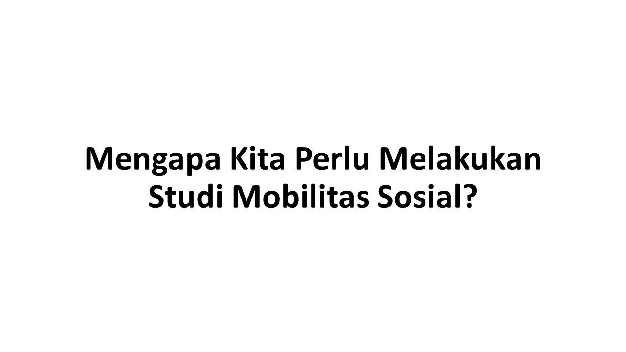 Mengapa Kita Perlu Melakukan Studi Mobilitas Sosial