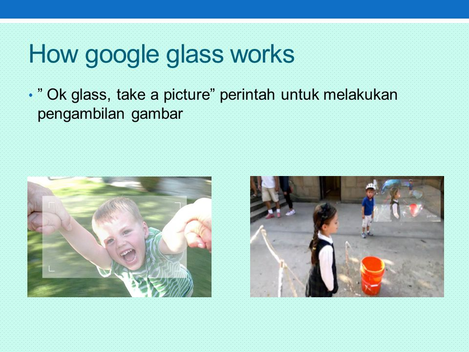 How google glass works Ok glass, take a picture perintah untuk melakukan pengambilan gambar