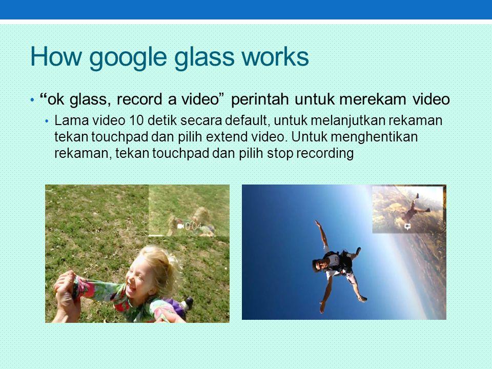 How google glass works ok glass, record a video perintah untuk merekam video.