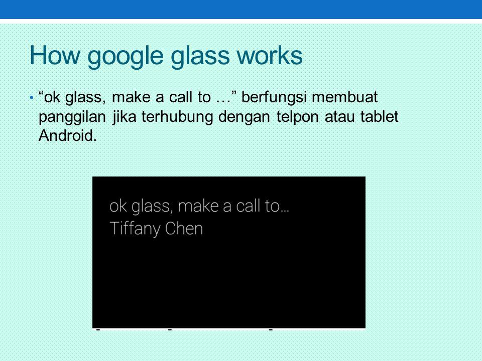 How google glass works ok glass, make a call to … berfungsi membuat panggilan jika terhubung dengan telpon atau tablet Android.