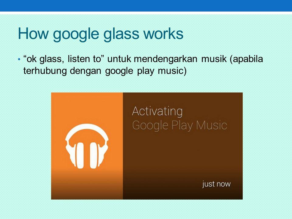 How google glass works ok glass, listen to untuk mendengarkan musik (apabila terhubung dengan google play music)