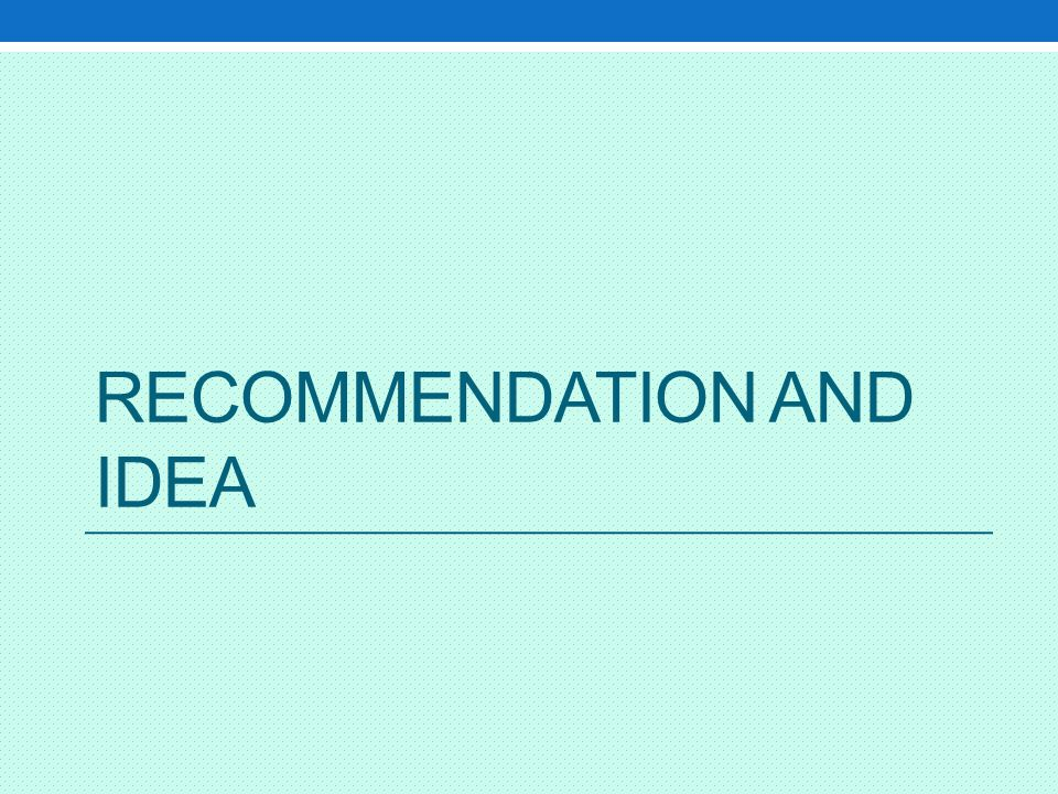 Recommendation and idea