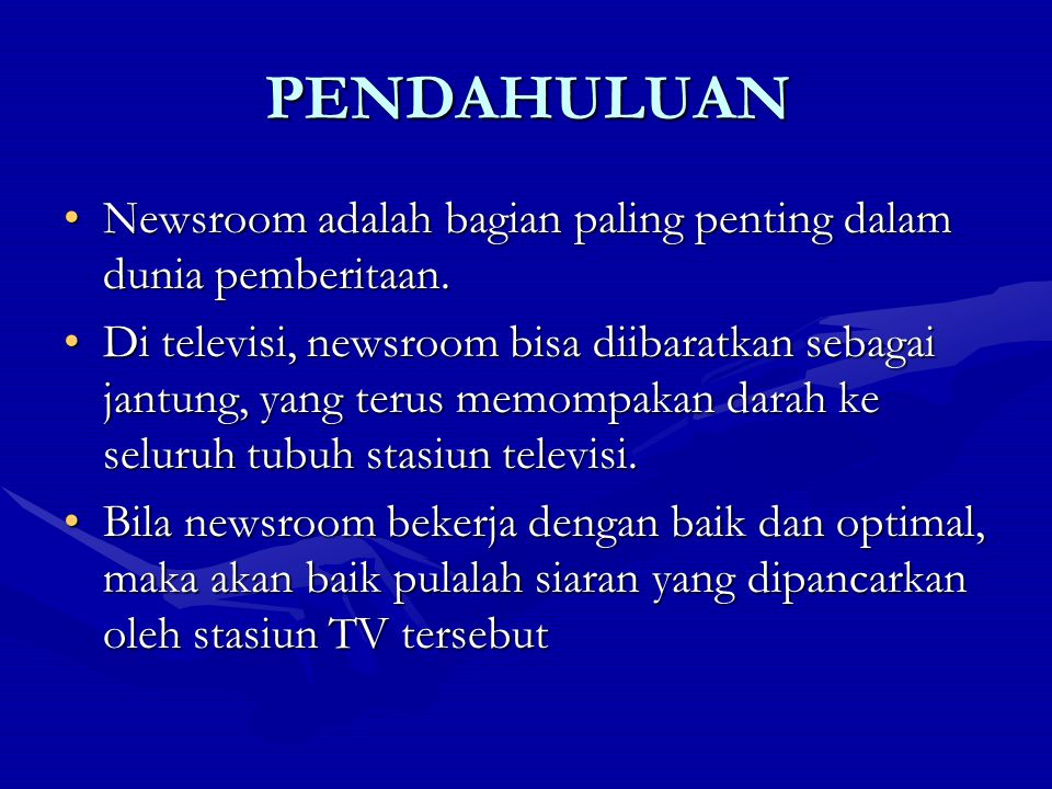PENDAHULUAN Newsroom adalah bagian paling penting dalam dunia pemberitaan.