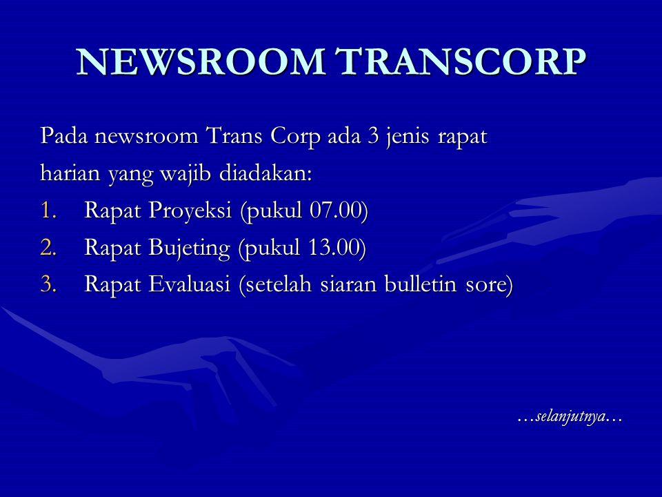 NEWSROOM TRANSCORP Pada newsroom Trans Corp ada 3 jenis rapat