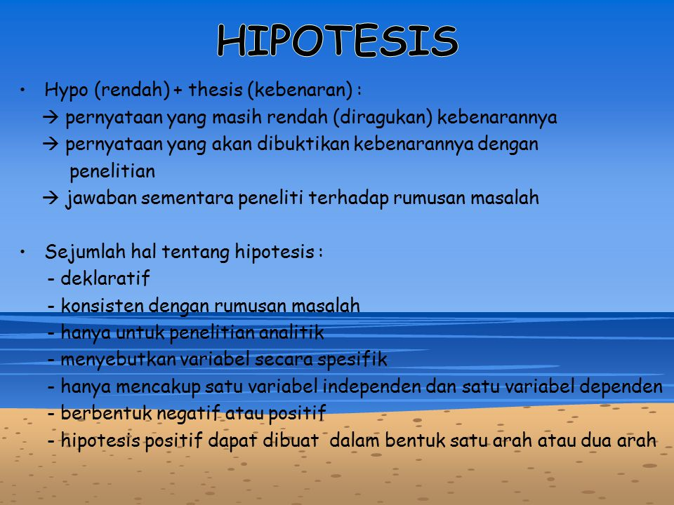 HIPOTESIS Hypo (rendah) + thesis (kebenaran) :