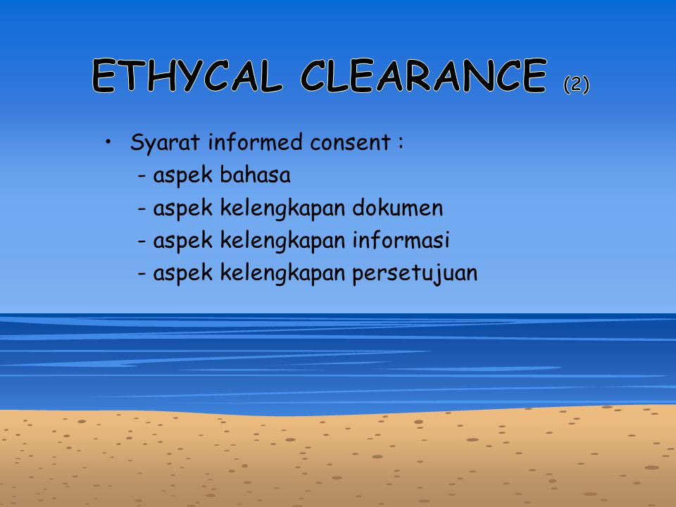 ETHYCAL CLEARANCE (2) Syarat informed consent : - aspek bahasa