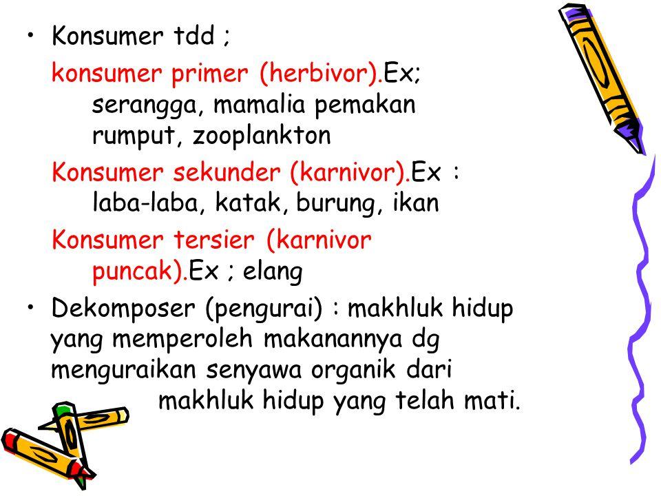 Konsumer tdd ; konsumer primer (herbivor).Ex; serangga, mamalia pemakan rumput, zooplankton.